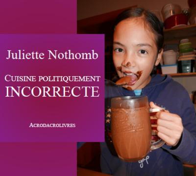 CUISINE POLITIQUEMENT INCORRECTE - Juliette Nothomb