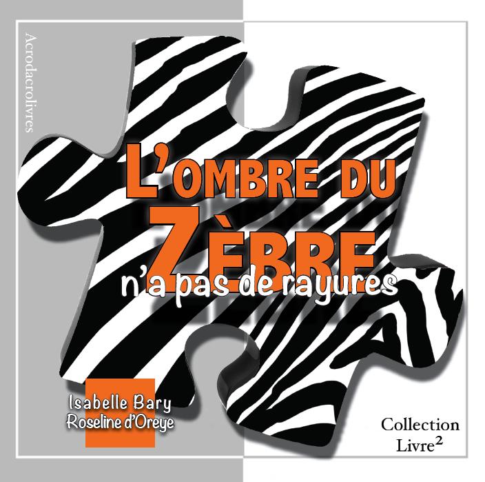 Collection Carré - L'ombre du zèbre n'a pas de rayures - Bary & d'Oreye