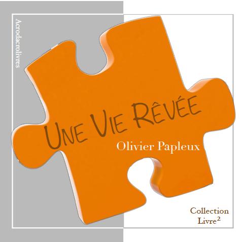 Collection Carré - Une vie rêvée - Olivier Papleux