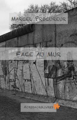 Face au mur - Marcel Procureur