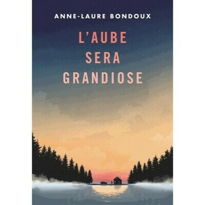L'aube sera grandiose - Anne-Laure Bondoux