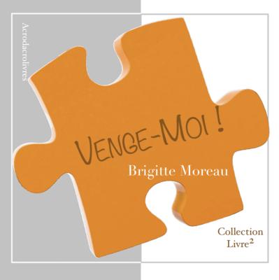 Venge-moi - Brigitte Moreau