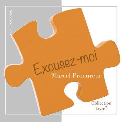 Excusez-moi - Marcel Procureur
