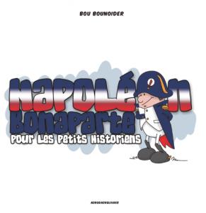 Jeunesse: Napoléon Bonaparte pour les petits historiens - Bou Bounoider