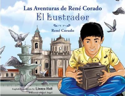 Las Aventuras de René Corado, El Lustrador The Adventures of René Corado The Shoeshine Boy ( bilingual Children's Book)