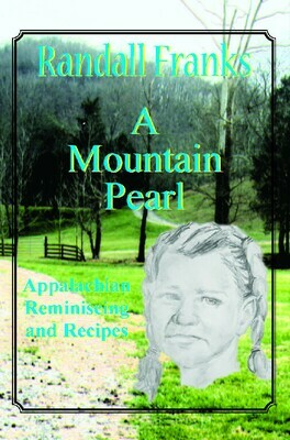 A Mountain Pearl : Appalachian Reminiscing and Recipes