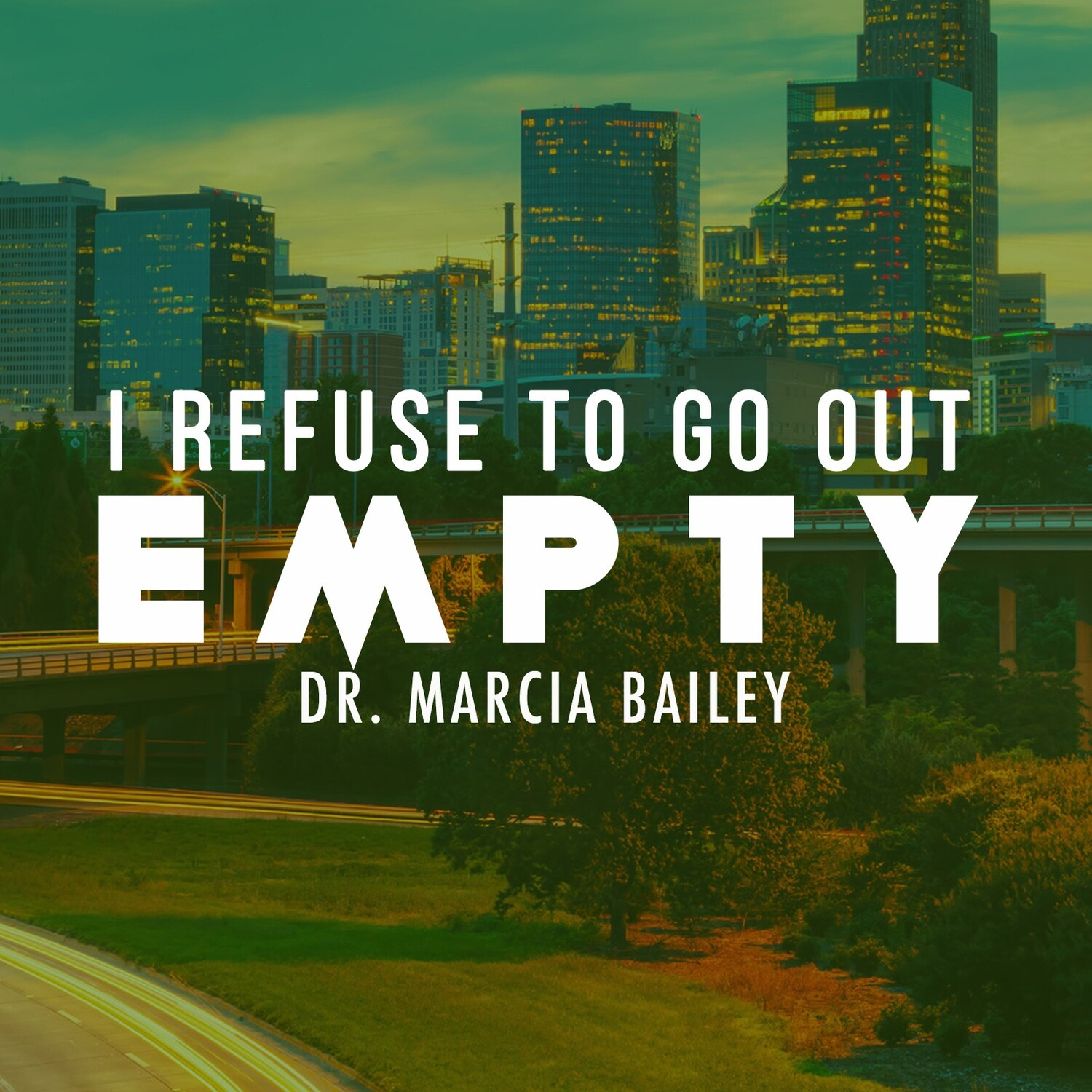 Dr. Marcia Bailey | I Refuse to Go Out Empty (Fort Mill Svc)