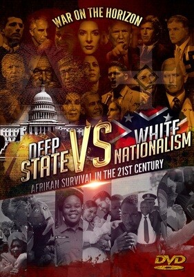 Deep State vs. White Nationalism: Afrikan Survival in the 21st Century (2-Disc DVD Set) - .mp4 Electronic Email Version
