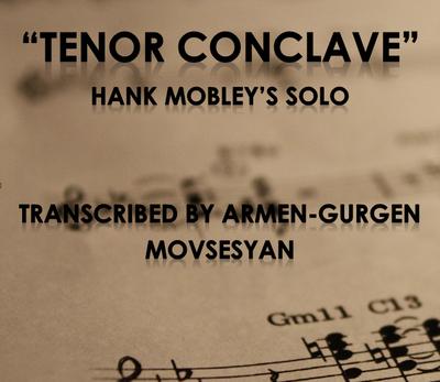 Tenor Conclave - Hank Mobley Solo Transcribed by Armen Movsesyan