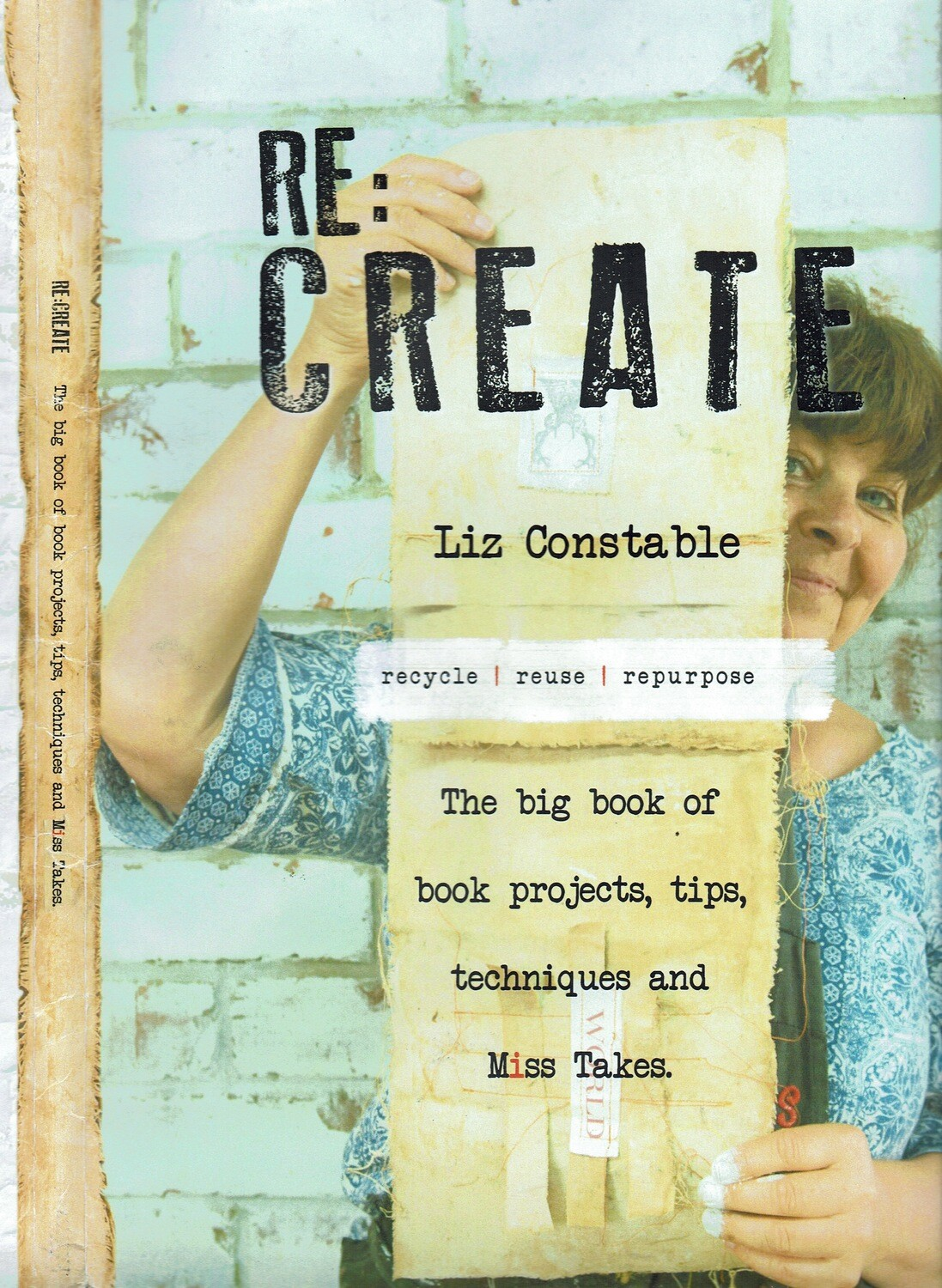 Re:Create - The big book of book projects, tips, techniques and Miss Takes.
