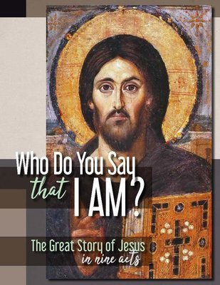 Ananias: Who Do You Say That I Am?: The Great Story of Jesus in Nine Acts