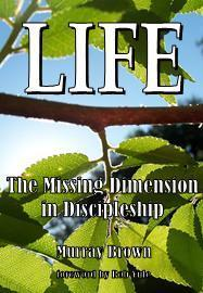 LIFE: The Missing Dimension in Discipleship (Hardcopy)