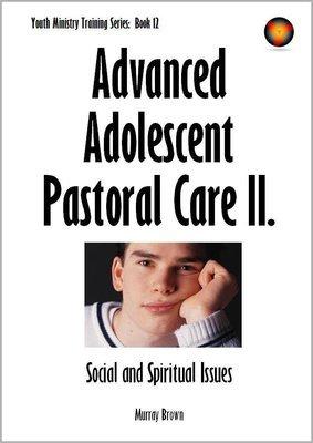 Advanced Adolescent Pastoral Care II.
