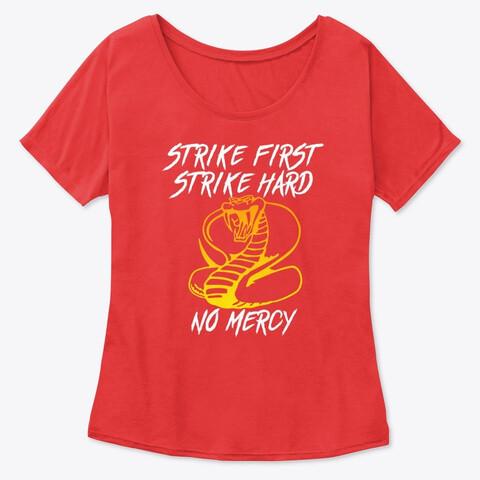 STRIKE FIRST STRIKE HARD NO MERCY (Cobra Kai / Karate Kid) Women's Slouchy T-Shirt [CHOOSE COLOR] [CHOOSE SIZE]