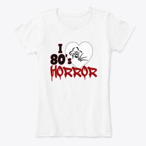 I Love 80's Horror Women's Premium Comfort T-Shirt [CHOOSE COLOR] [CHOOSE SIZE]