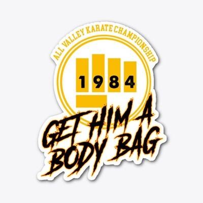 All Valley Karate Championship GET HIM A BODY BAG (Karate Kid / Cobra Kai) Vinyl Die-cut Sticker