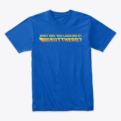 What are you looking at butthead? (BACK TO THE FUTURE) Men's Premium Cotton T-Shirt [CHOOSE COLOR] [CHOOSE SIZE]