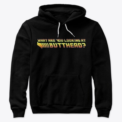 What are you looking at butthead? (BACK TO THE FUTURE) Unisex Premium Pullover Hoody [CHOOSE COLOR] [CHOOSE SIZE]