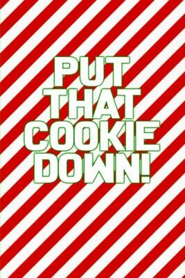 PUT THAT COOKIE DOWN (Jingle All The Way / Schwarzenegger / Christmas) Luxury Lined Notebook - Journal Diary Notepad Movie Prop