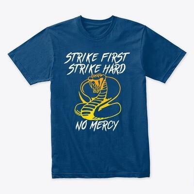 STRIKE FIRST STRIKE HARD NO MERCY (Cobra Kai / Karate Kid) Men's Premium T-Shirt [CHOOSE COLOR] [CHOOSE SIZE]