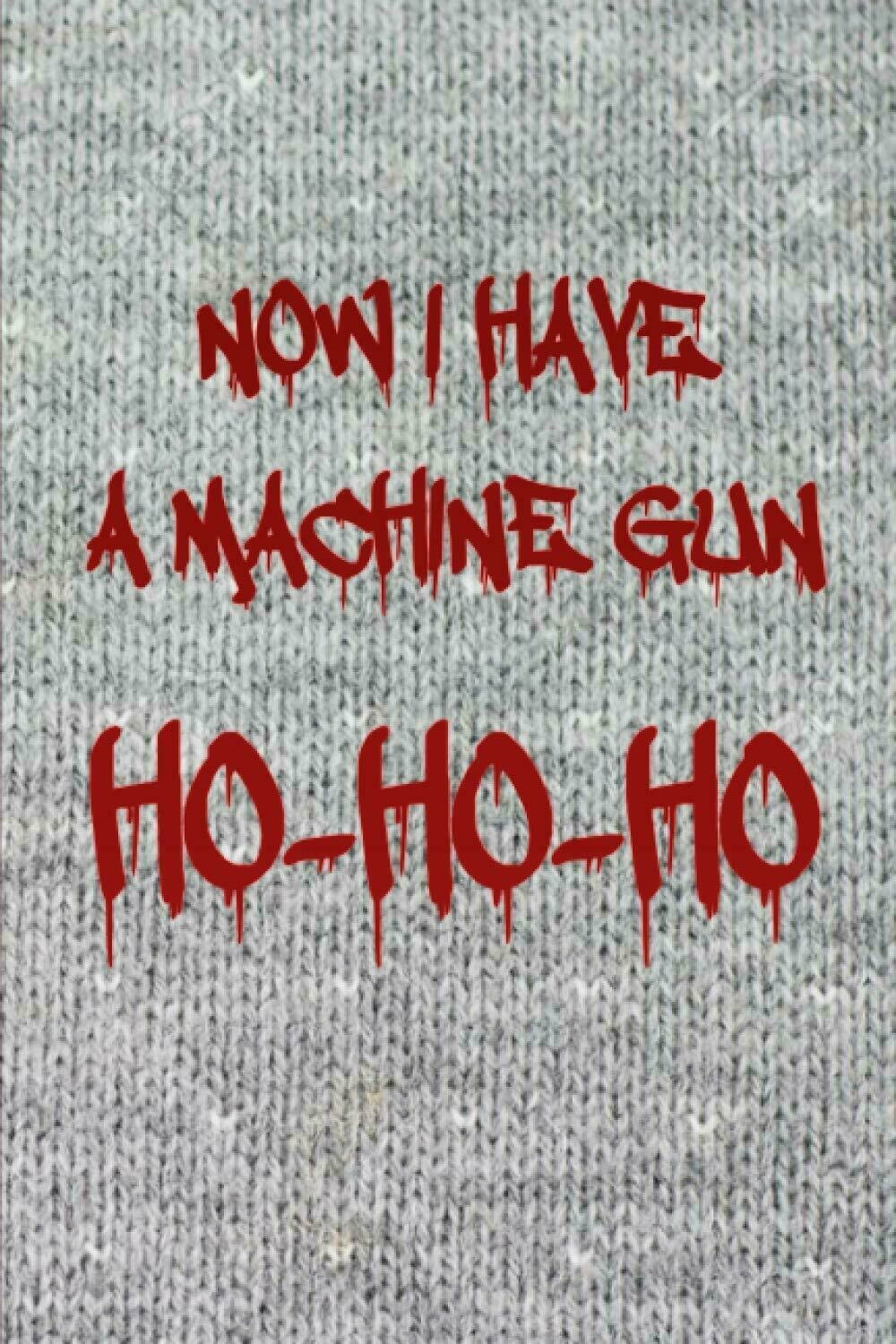 NOW I HAVE A MACHINE GUN HO HO HO (Die Hard) Luxury Lined Notebook - Journal Diary Writing Pad Paper Notepad Christmas Movie Prop
