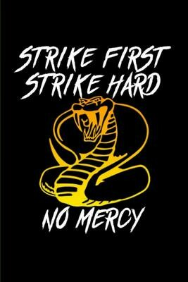 STRIKE FIRST, STRIKE HARD, NO MERCY (Cobra Kai / Karate Kid) Luxury Lined Notebook - Journal Diary Netflix Writing Paper Pad Notepad Movie Prop