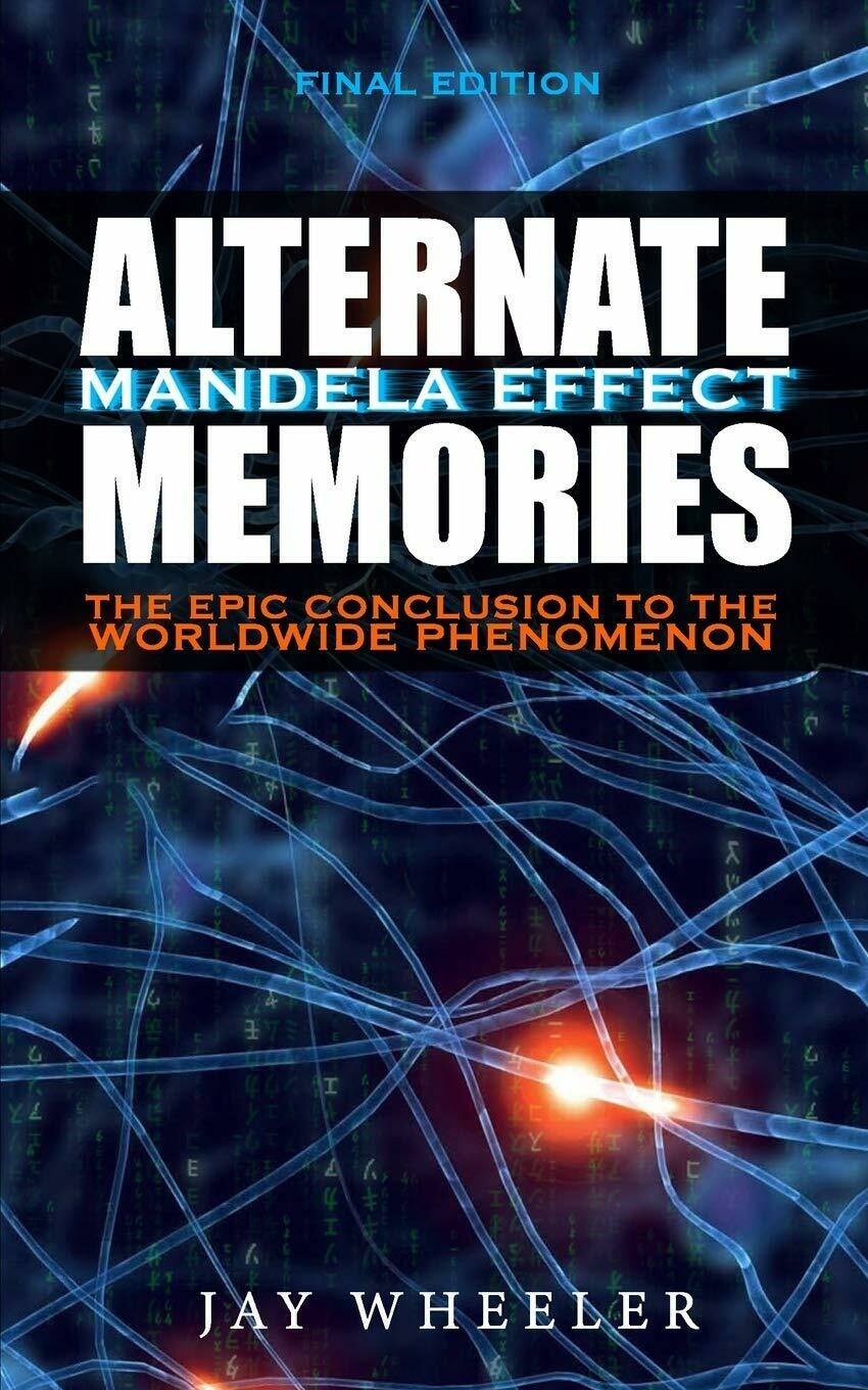 Alternate Memories: The Mandela Effect [FINAL EDITION] The Epic Conclusion to the Worldwide Phenomenon Paperback