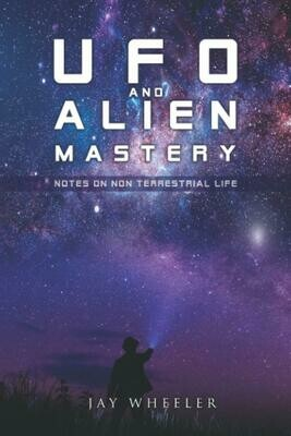 UFO & Alien Mastery: Notes on Non-Terrestrial Life Paperback Book by Jay Wheeler