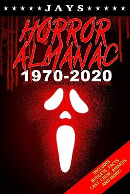 Jays Horror Almanac 1970-2020: 50 Years of Horror Movie Statistics Book (Includes Budgets, Facts, Cast, Crew, Awards & More)