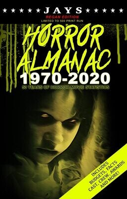 Jays Horror Almanac 1970-2020 [REGAN EDITION - LIMITED TO 500 PRINT RUN] 50 Years of Horror Movie Statistics Book (Includes Budgets, Facts, Cast, Crew, Awards & More)
