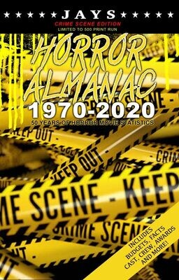Jays Horror Almanac 1970-2020 [CRIME SCENE EDITION - LIMITED TO 500 PRINT RUN] 50 Years of Horror Movie Statistics Book (Includes Budgets, Facts, Cast, Crew, Awards & More)