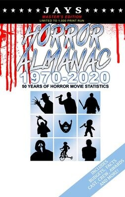 Jays Horror Almanac 1970-2020 [MASTER'S EDITION EDITION - LIMITED TO 1,000 PRINT RUN] 50 Years of Horror Movie Statistics Book (Includes Budgets, Facts, Cast, Crew, Awards & More)