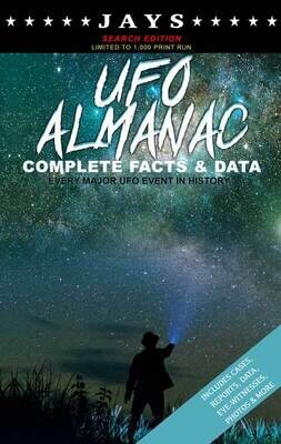 Jays UFO Almanac [#7 SEARCH EDITION - LIMITED TO 1,000 PRINT RUN] Complete Facts & Data - Every Major UFO Case in History