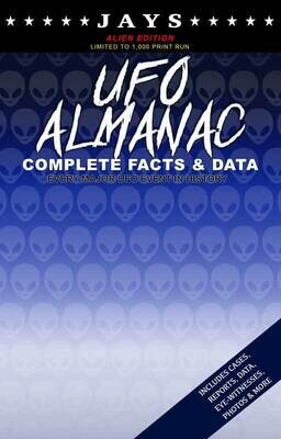 Jays UFO Almanac [#6 ALIEN EDITION - LIMITED TO 1,000 PRINT RUN] Complete Facts & Data - Every Major UFO Case in History