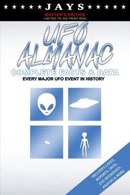 Jays UFO Almanac [#10 MASTER'S EDITION - LIMITED TO 500 PRINT RUN] Complete Facts & Data - Every Major UFO Case in History
