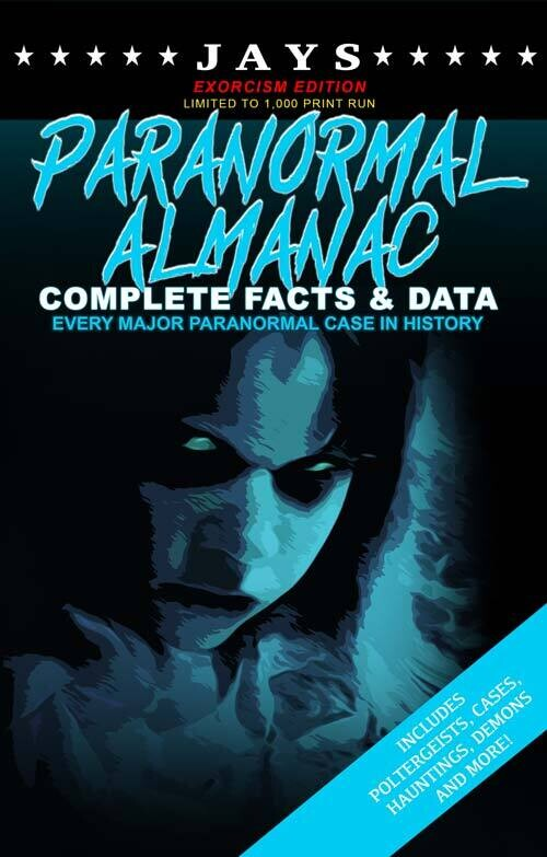 Jays Paranormal Almanac: Complete Facts & Data [#2 EXORCISM EDITION - LIMITED TO 1,000 PRINT RUN] Every Major Paranormal Event in History!