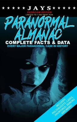 Jays Paranormal Almanac: Complete Facts & Data [#2 EXORCISM EDITION - LIMITED TO 1,000 PRINT RUN WORLDWIDE] Every Major Paranormal Event in History ... Demons, Hauntings, Cases and More!)