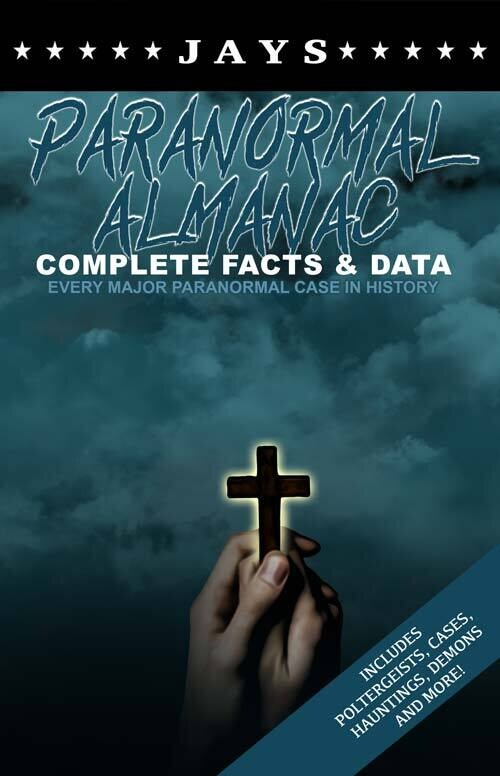 Jays Paranormal Almanac: Complete Facts & Data - Every Major Paranormal Event in History!