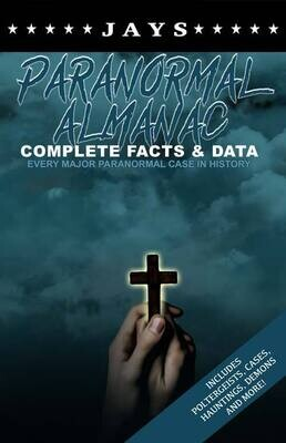 Jays Paranormal Almanac: Complete Facts & Data - Every Major Paranormal Event in History ... Demons, Hauntings, Cases and More!)