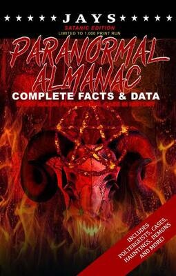 Jays Paranormal Almanac: Complete Facts & Data [#3 SATANIC EDITION - LIMITED TO 1,000 PRINT RUN WORLDWIDE] Every Major Paranormal Event in History ... Demons, Hauntings, Cases and More!)
