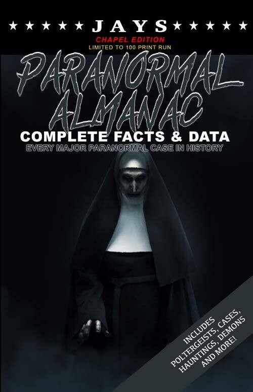 Jays Paranormal Almanac: Complete Facts & Data [#4 CHAPEL EDITION - LIMITED TO 100 PRINT RUN] Every Major Paranormal Event in History!