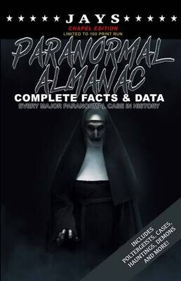 Jays Paranormal Almanac: Complete Facts & Data [#4 CHAPEL EDITION - LIMITED TO 100 PRINT RUN WORLDWIDE] Every Major Paranormal Event in History ... Demons, Hauntings, Cases and More!)