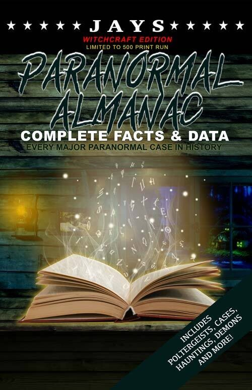 Jays Paranormal Almanac: Complete Facts & Data [#8 WITCHCRAFT EDITION - LIMITED TO 500 PRINT RUN WORLDWIDE] Every Major Paranormal Event in History ... Demons, Hauntings, Cases and More!)