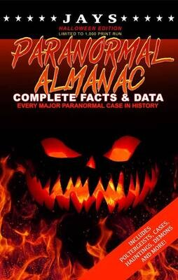 Jays Paranormal Almanac: Complete Facts & Data [#9 HALLOWEEN EDITION - LIMITED TO 1,000 PRINT RUN WORLDWIDE] Every Major Paranormal Event in History ... Demons, Hauntings, Cases and More!)