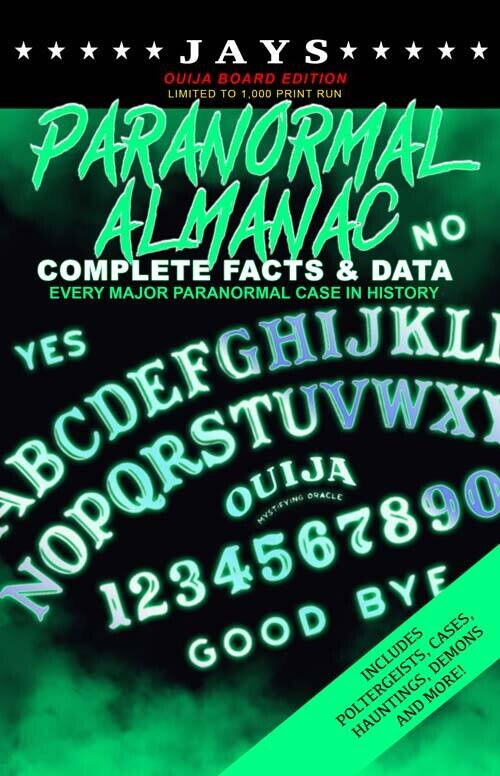 Jays Paranormal Almanac: Complete Facts & Data [#5 OUIJA EDITION - LIMITED TO 1,000 PRINT RUN WORLDWIDE] Every Major Paranormal Event in History ... Demons, Hauntings, Cases and More!)