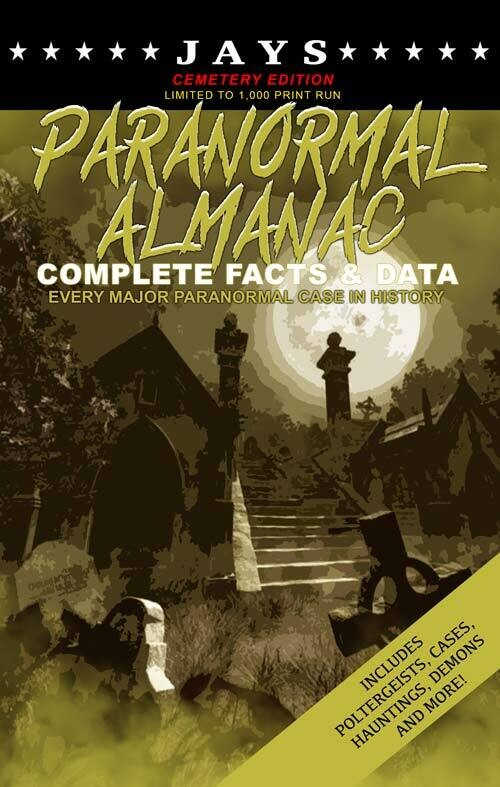 Jays Paranormal Almanac: Complete Facts & Data [#6 CEMETERY EDITION - LIMITED TO 1,000 PRINT RUN] Every Major Paranormal Event in History!