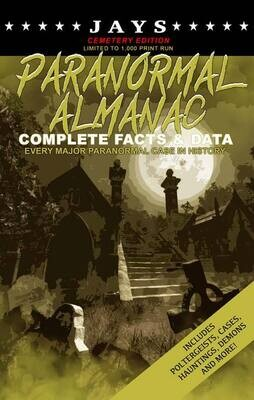 Jays Paranormal Almanac: Complete Facts & Data [#6 CEMETERY EDITION - LIMITED TO 1,000 PRINT RUN WORLDWIDE] Every Major Paranormal Event in History ... Demons, Hauntings, Cases and More!)