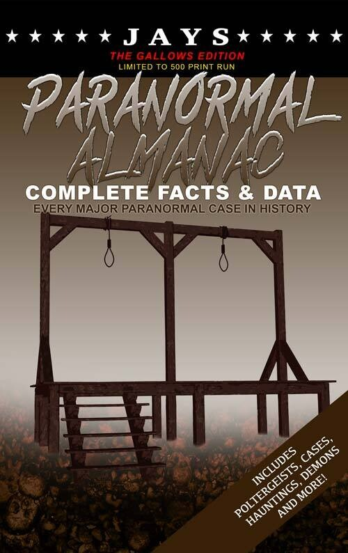 Jays Paranormal Almanac: Complete Facts & Data [#7 GALLOWS EDITION - LIMITED TO 500 PRINT RUN] Every Major Paranormal Event in History!