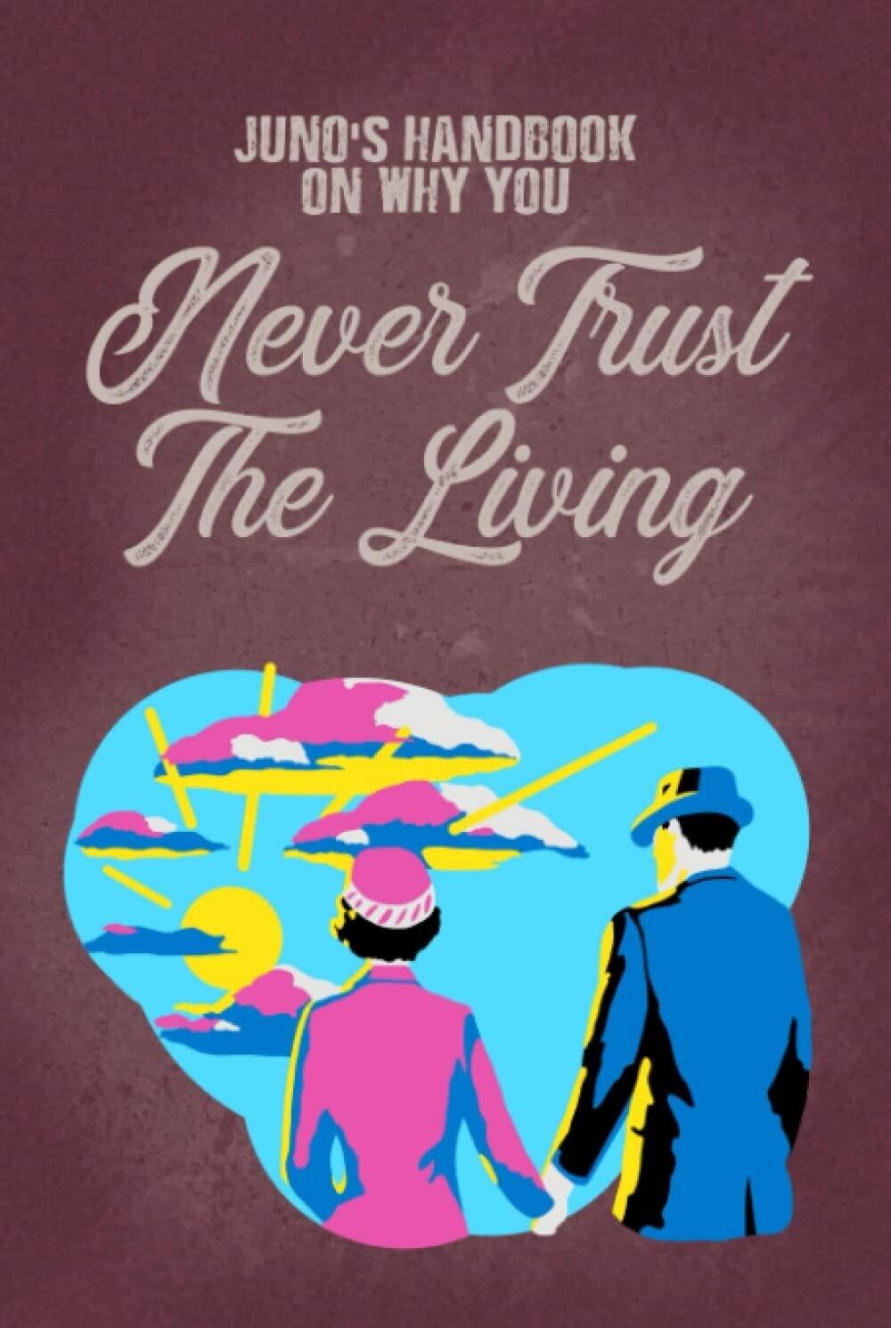 Juno's Handbook on why you Never Trust the Living [Beetlejuice - Handbook for the Recently Deceased] Hardback Book