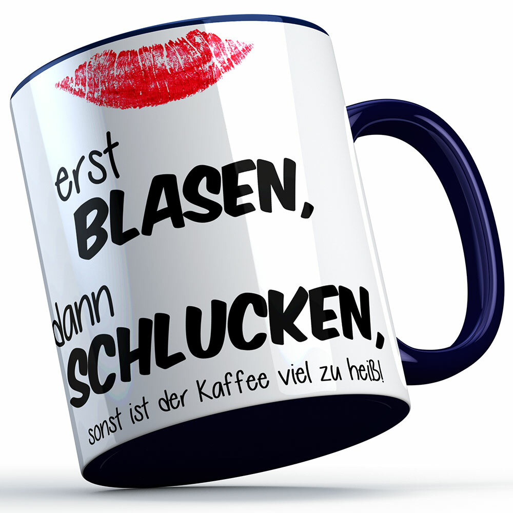 """""""Erst blasen, dann schlucken, sonst ist der Kaffee viel zu heiß!"""" Tasse (4 Varianten)"""